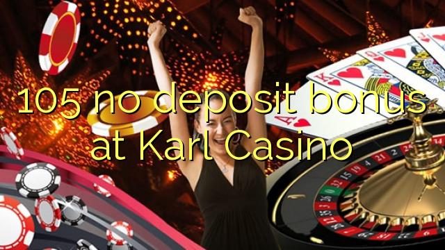 105 no deposit bonus at Karl Casino