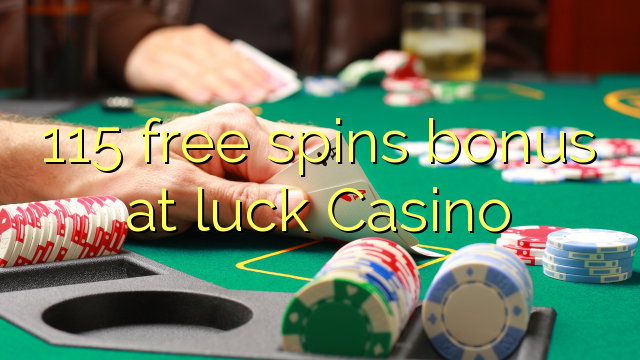115 free spins bonus at luck Casino