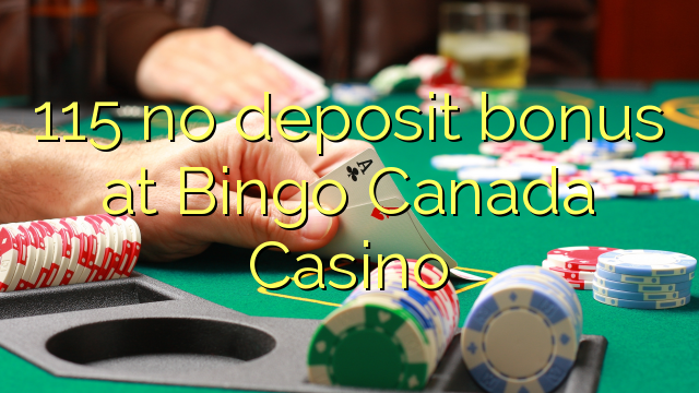 115 no deposit bonus at Bingo Canada Casino