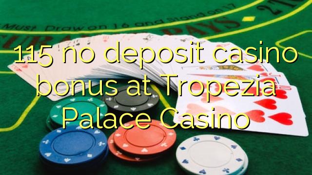 115 ingen indbetaling casino bonus på Tropezia Palace Casino
