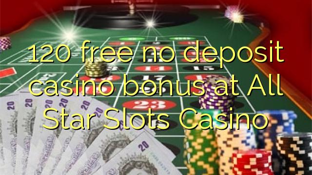120 озод нест, бонуси амонатии казино дар Ол ҷойи Казино