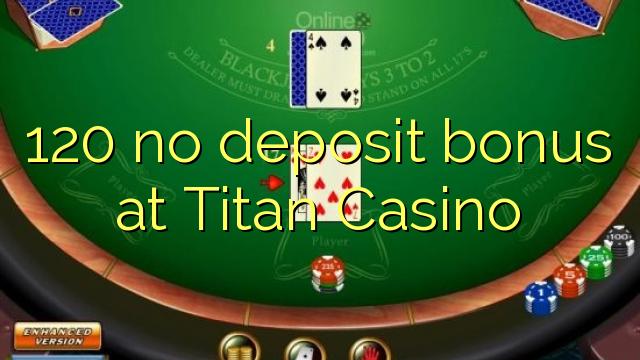 120 нест бонус амонатии дар Titan Казино