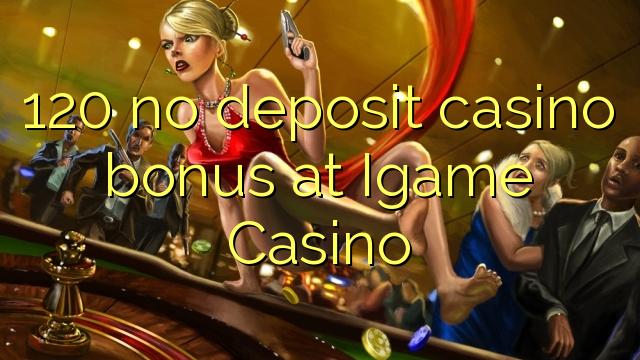 120 geen deposito bonus by Igame Casino