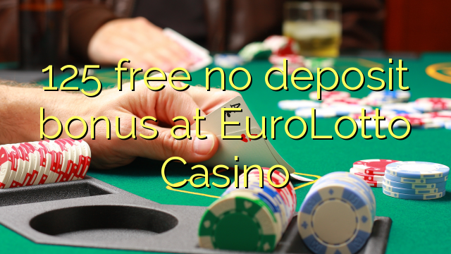 125 free no deposit bonus at EuroLotto Casino