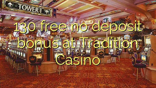 130 atbrīvotu nav depozīta bonusu Tradition Casino