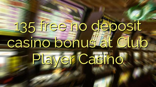 135 нест бонус амонатии казино дар Club Player Казино озод
