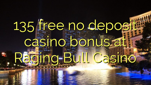 135 free no deposit casino bonus at Raging Bull Casino