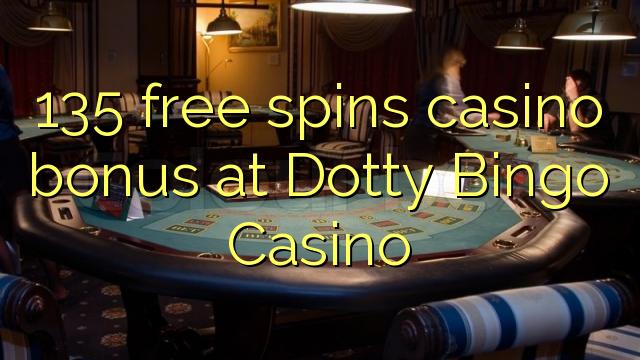 135 pulsuz Dotty Bingo Casino casino bonus spins