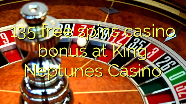 135 Free Spins Casino Bonus auf King Neptunes Casino