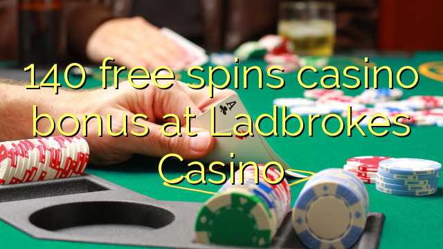 140 free spins casino bonus at Ladbrokes Casino