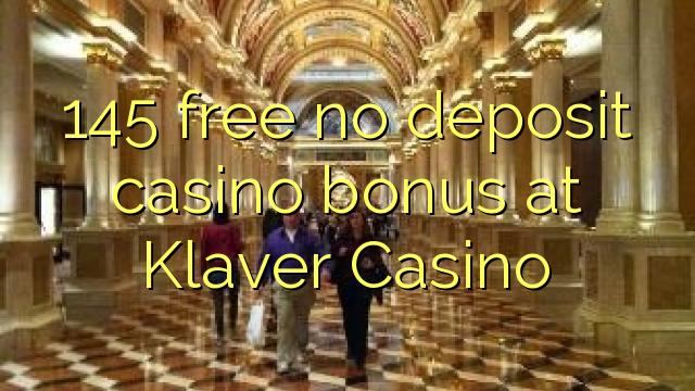 145 vaba mingit deposiiti kasiino bonus at Klaver Casino