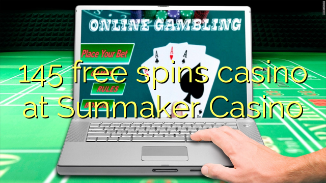 145 free spins casino at Sunmaker Casino