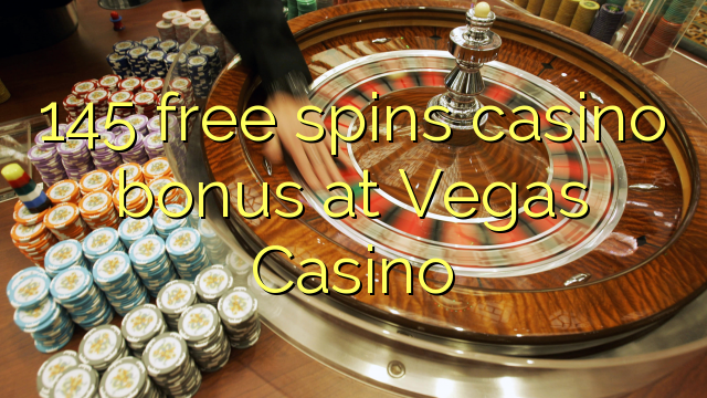 145 free spins casino bonus at Vegas Casino