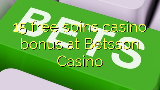15 bez otočenia kasíno bonus v kasíne Betsson