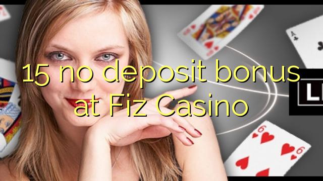 15 euweuh deposit bonus di Fiz Kasino