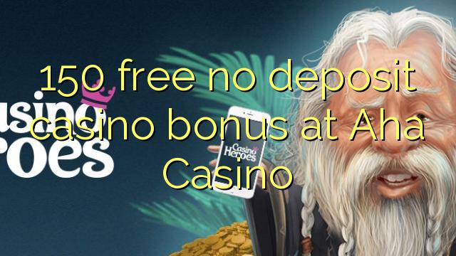 AHA Casinoda 150 pulsuz depozit qazanmaq bonusu yoxdur