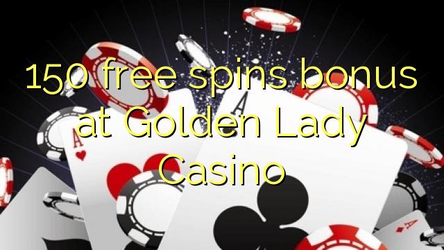 150 gratis spins bonus by Golden Lady Casino