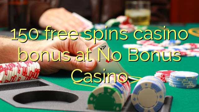 150 free spins casino bonus at No Bonus Casino