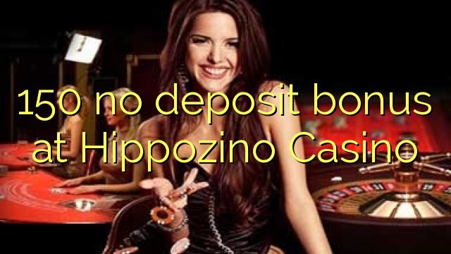150 нест бонус амонатии дар Hippozino Казино