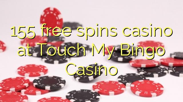 155 free spins casino at Touch My Bingo Casino