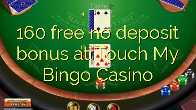 160 free no deposit bonus at Touch My Bingo Casino