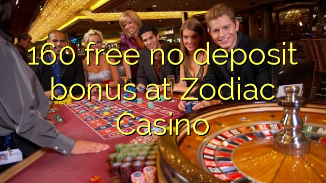 160 free no deposit bonus at Zodiac Casino