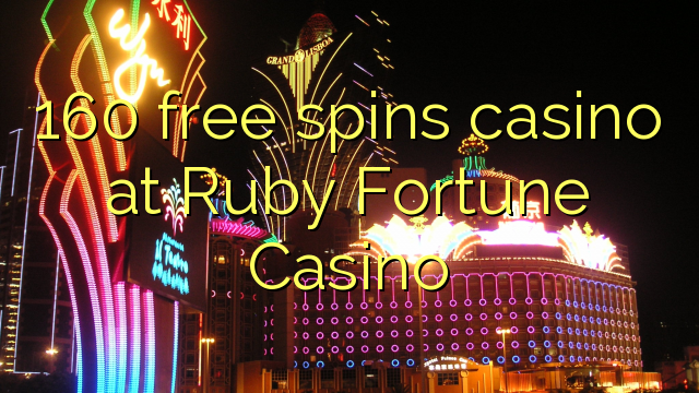160 free spins casino at Ruby Fortune Casino