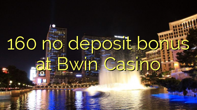 160 no deposit bonus at Bwin Casino