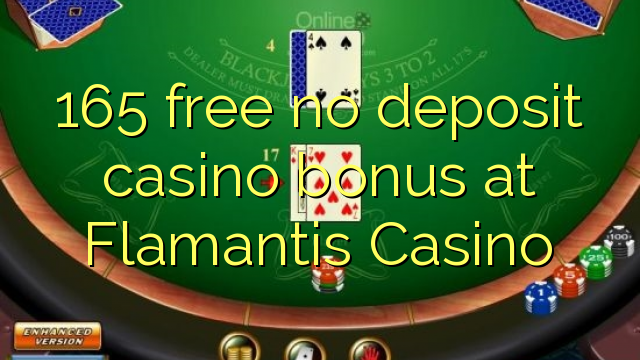 165 vaba mingit deposiiti kasiino bonus at Flamantis Casino