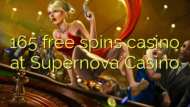 165 free spins casino at Supernova Casino