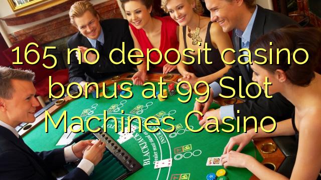 165 euweuh deposit kasino bonus di 99 slot Mesin Kasino