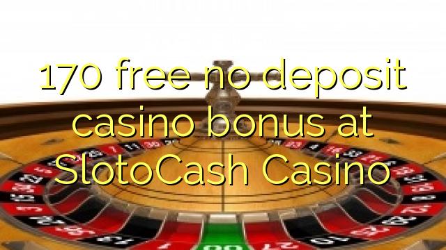 170 bonus deposit kasino gratis di Kasino SlotoCash