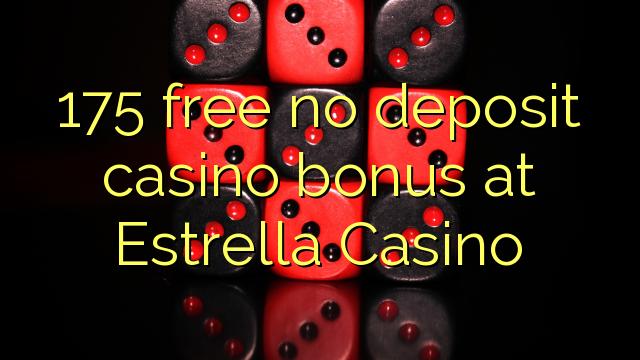 175 free no deposit casino bonus at Estrella Casino