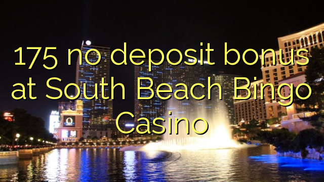 175 no deposit bonus at South Beach Bingo Casino