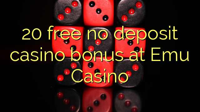 20 нест бонус амонатии казино дар Emu Казино озод