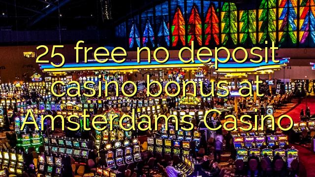 25 vaba mingit deposiiti kasiino bonus at Amsterdams Casino