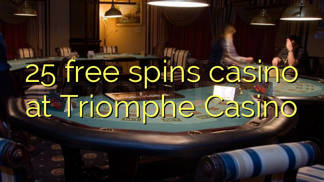 25 free spins casino at Triomphe Casino
