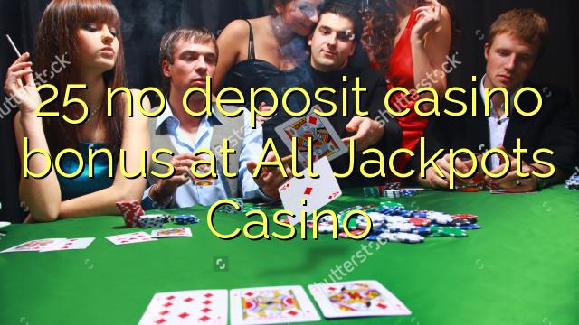 25 barcha Jackpotlar Casino hech depozit kazino bonus