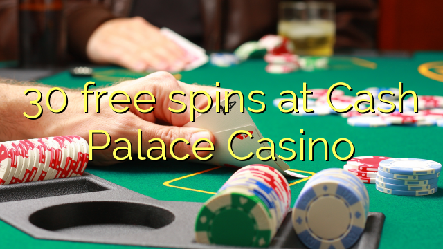 30 free spins at Cash Palace Casino