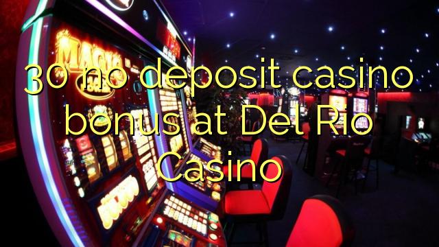 デルリオカジノで30なし預金カジノボーナスを