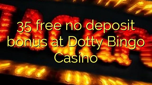 Dotty Bingo Casino heç bir depozit bonus pulsuz 35