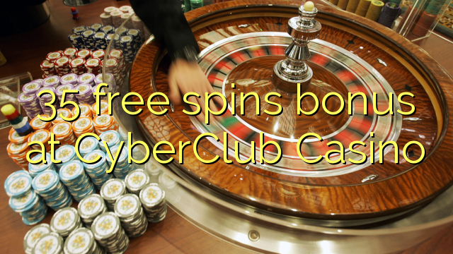 35 free spins bonus at CyberClub Casino
