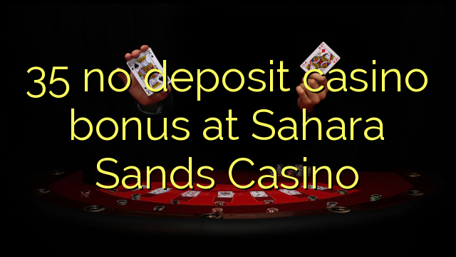 Sahara Sands Casino-da 35 depozit casino bonusu yoxdur