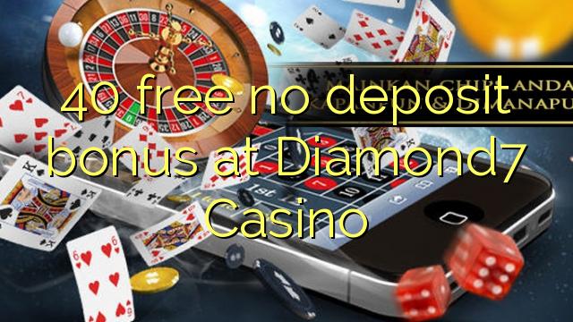 40 нест бонус амонатии дар Diamond7 Казино озод