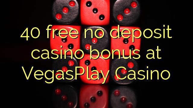 40 VegasPlay ကာစီနိုမှာအဘယ်သူမျှမသိုက်လောင်းကစားရုံဆုကြေးငွေလွတ်မြောက်