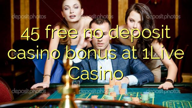 45 ngosongkeun euweuh bonus deposit kasino di 1Live Kasino