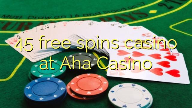 Aha Casino-da 45 pulsuz casino casino