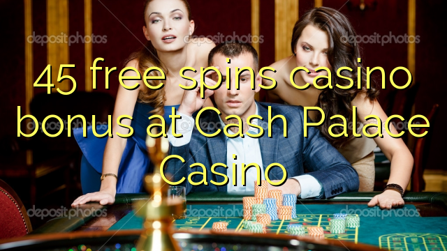 45 bébas spins bonus kasino di Cash Istana Kasino