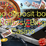 45 no deposit bonus at Glossy Bingo Casino