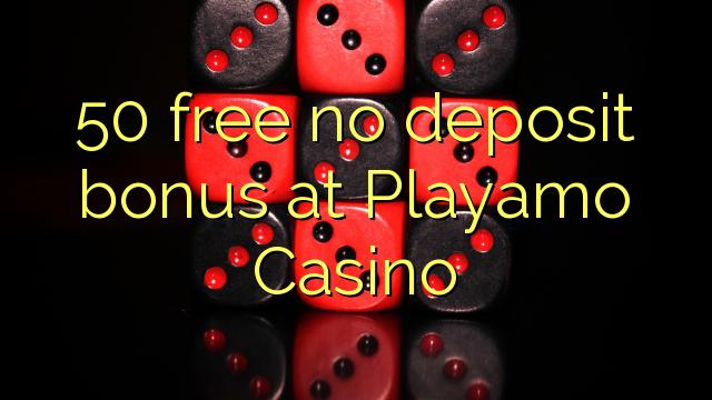50 Playamo ကာစီနိုမှာအဘယ်သူမျှမသိုက်ဆုကြေးငွေလွတ်မြောက်